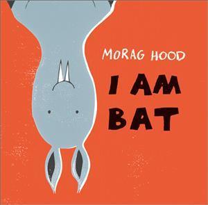 I am Bat by Morag Hood